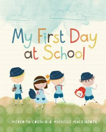 My First Day At School by Meredith Costain & Michelle Mackintosh