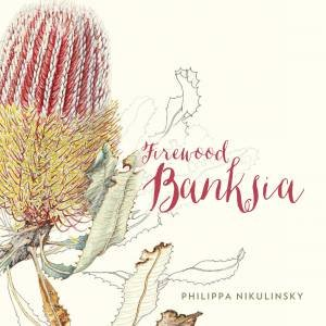 Firewood Banksia: Illustrated Native Flora