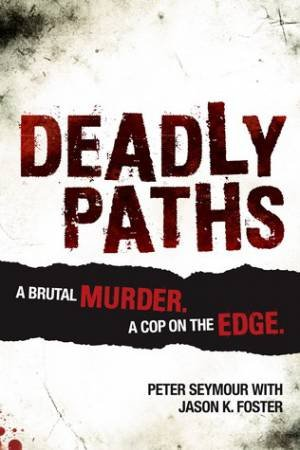 Deadly Paths by Peter Seymour & Jason K Foster