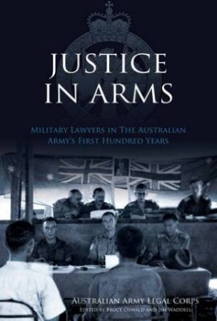 Justice In Arms  by Australian Army Legal Corps