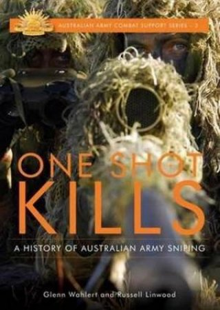 Australian Army Campaigns Series: One Shot Kills: A History of Australian Army Sniping