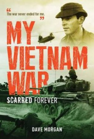 My Vietnam War: Scarred Forever by Dave Morgan