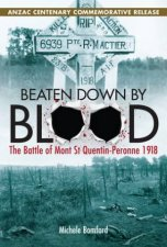 Beaten Down By Blood The Battle of Mont St QuentinPeronne 1918