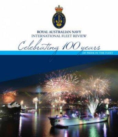 Royal Australian Navy Fleet Review: Celebrating 100 years of Pride in the Fleet by Various