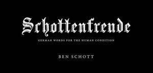 Schottenfreude: German Words For The Human Condition by Ben Schott