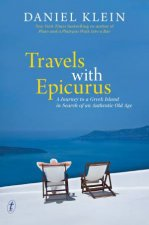Travels with Epicurus: A Journey to a Greek Island in Search of an Authentic Life by Daniel Klein