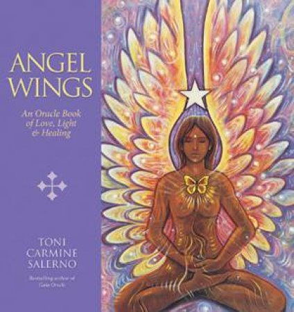 Angel Wings: An Oracle Book Of Love, Light & Healing by Toni Carmine Salerno