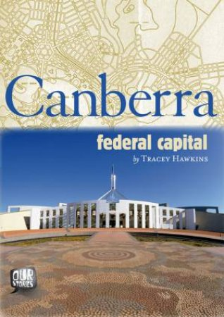 Our Stories: Canberra - Federal Capital by Tracey Hawkins
