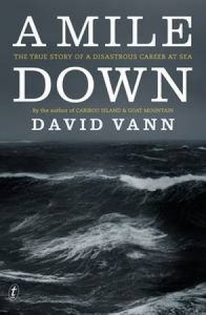 A Mile Down: The True Story of a Disastrous Career at Sea by David Vann