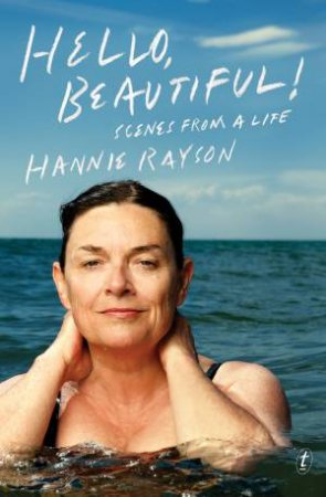 Hello, Beautiful!: Scenes From a Life by Hannie Rayson