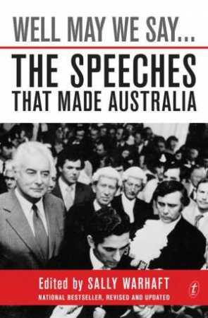 Well May We Say...The Speeches That Made Australia by Sally Warhaft