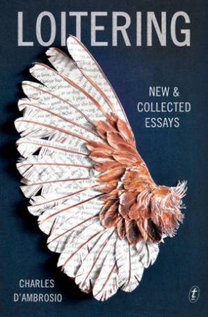 Loitering: New and Collected Essays by Charles D'Ambrosio