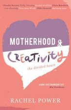 Motherhood And Creativity Inspirational Tales On Successfully Doing Both