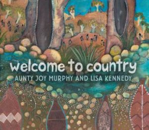 Welcome To Country by Joy Murphy & Lisa Kennedy