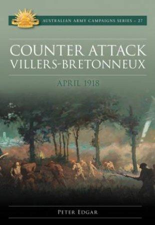 Counter Attack: Villers-Bretonneux - April 1918 by Peter Edgar