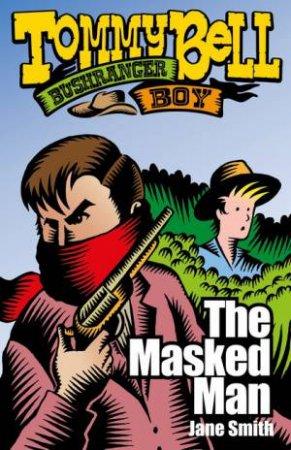 Tommy Bell, Bushranger Boy: The Masked Man by Jane Smith