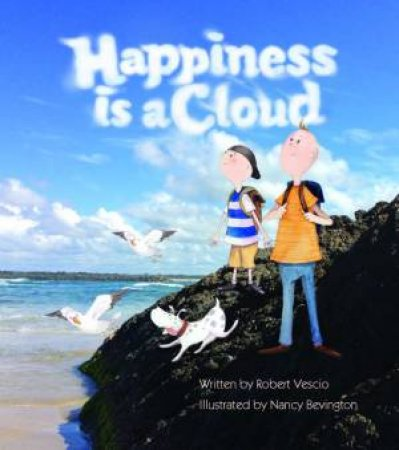 Happiness Is A Cloud by Robert Vescio and Illustrated by Nancy Bevington