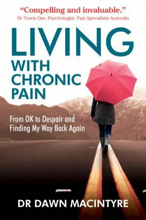 Living With Chronic Pain by Dr Dawn Macintyre