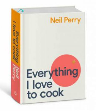 Everything I Love To Cook by Neil Perry