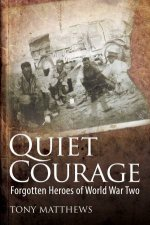 Quiet Courage Forgotten Heroes Of World War Two