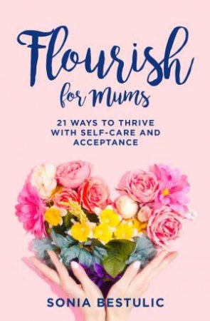 Flourish For Mums by Sonia Bestulic