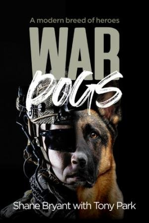 War Dogs by Tony Park & Shane Bryant