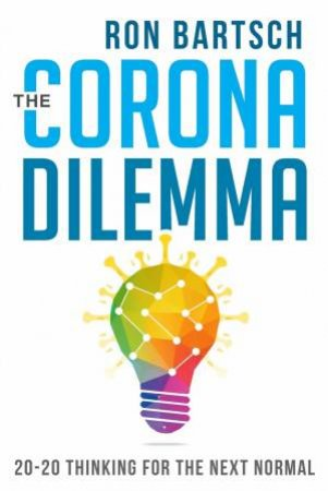 The Corona Dilemma: 20-20 Thinking For The Next Normal