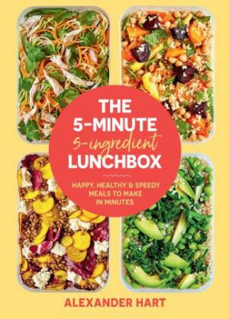 The 5-Minute 5-Ingredient Lunchbox by Alexander Hart