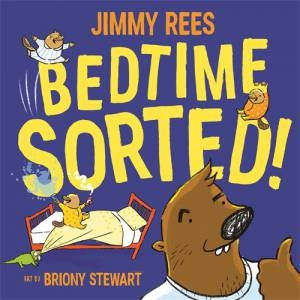 Bedtime Sorted! by Jimmy Rees & Briony Stewart