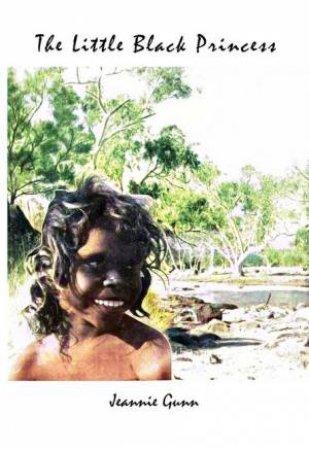 The Little Black Princess by Jeannie Gunn