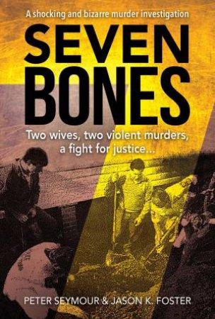 Seven Bones by Peter Seymour & Jason K. Foster