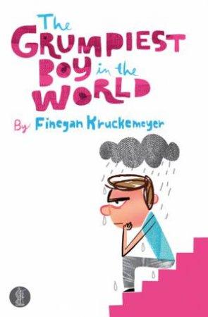 The Grumpiest Boy in the World by Finegan Kruckemeyer