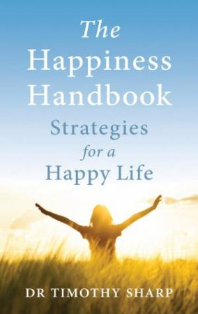 The Happiness Handbook (3rd Edition) by Tim Sharp