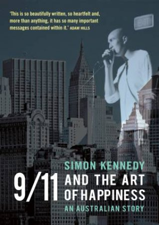 9/11 And The Art Of Happiness: An Australian Story by Simon Kennedy