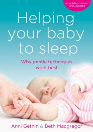 Helping Your Baby to Sleep - 3rd Ed. by Anni Gethin & Beth Macgregor