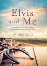 Elvis and Me by Gillian Wills