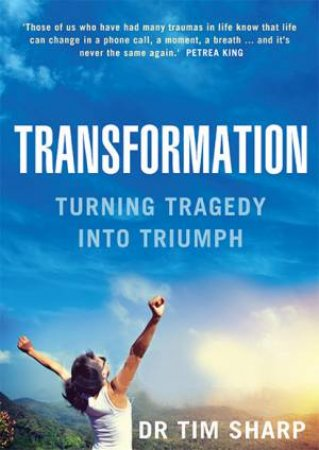 Transformation: Turning Tragedy Into Triumph by Dr Tim Sharp