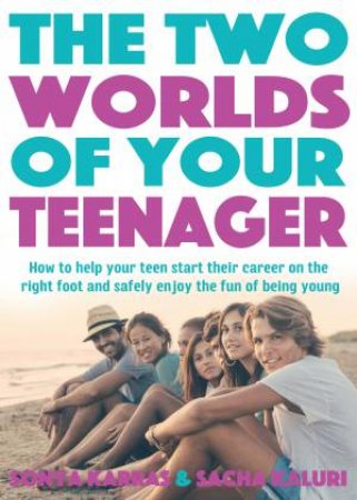 The Two Worlds Of Your Teenager by Sacha Kaluri & Sonya Karras