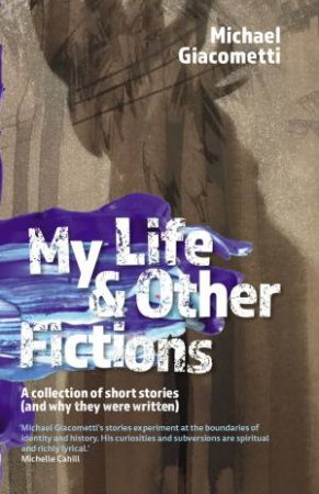 My Life & Other Fictions by Michael Giacometti