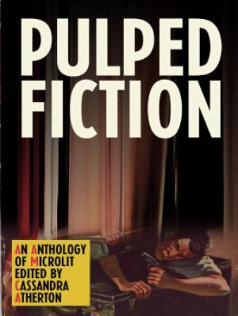 Pulped Fiction by Cassandra Atherton