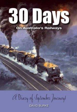 30 Days On Australia's Railways: A Diary Of September Journeys by David Burke