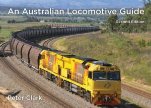 An Australian Locomotive Guide - 2nd Edition by Peter Clark