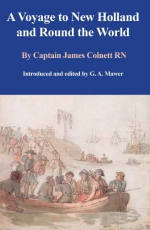 A Voyage To New Holland And Round The World by James Colnett RN & Allen Mawer