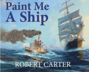 Paint Me A Ship by Robert Carter
