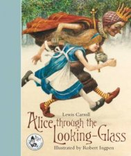 Alice Through The Looking Glass by Lewis Carroll & Robert Ingpen