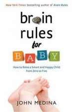 Brain Rules for Baby: How to Raise a Smart and Happy Child from Zero to Five  by John Medina