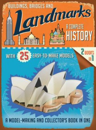 Buildings, Bridges And Landmarks: A Complete History