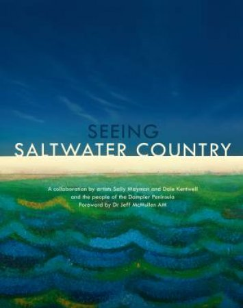 Seeing Saltwater Country by Sally Mayman & Dale Kentwell