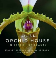 Into The Orchid House: In Search Of Beauty by Stanley Breeden