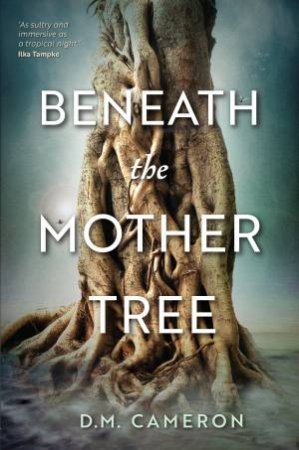 Beneath The Mother Tree by D. M. Cameron